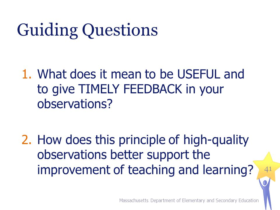 Guiding Questions What does it mean to be USEFUL and to give TIMELY FEEDBACK in your observations