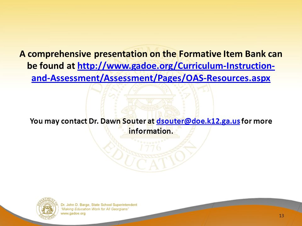 A comprehensive presentation on the Formative Item Bank can be found at http://www.gadoe.org/Curriculum-Instruction-and-Assessment/Assessment/Pages/OAS-Resources.aspx You may contact Dr.
