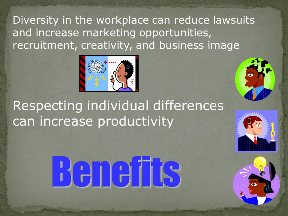 Benefits Respecting individual differences can increase productivity