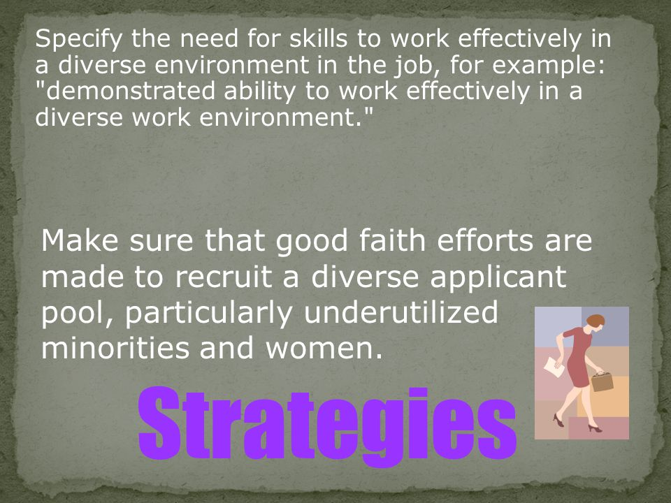 Specify the need for skills to work effectively in a diverse environment in the job, for example: demonstrated ability to work effectively in a diverse work environment.