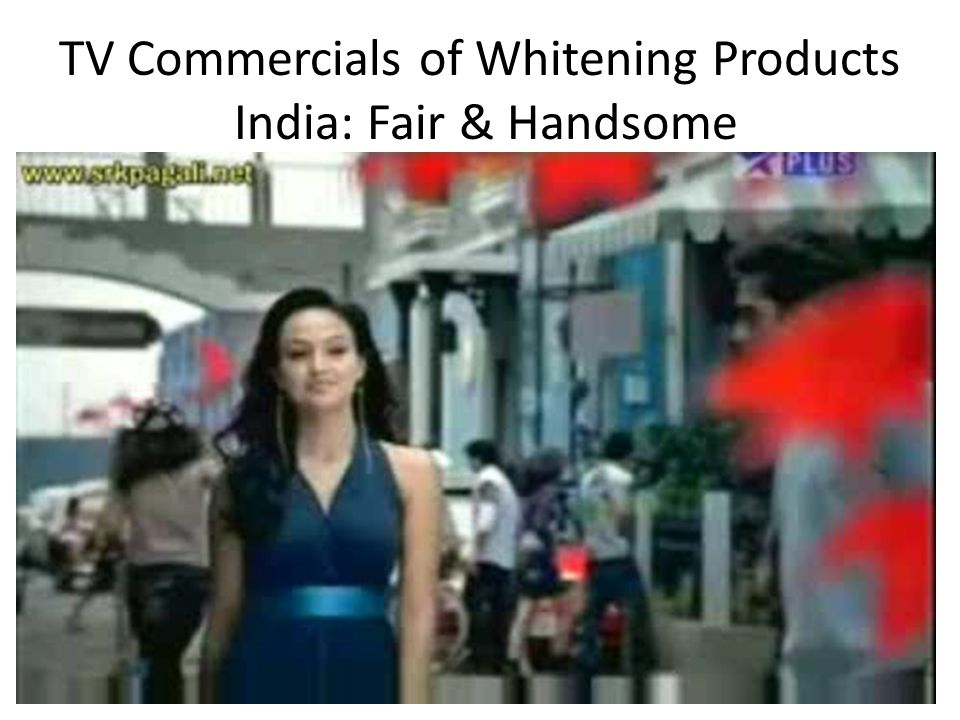 TV Commercials of Whitening Products India: Fair & Handsome