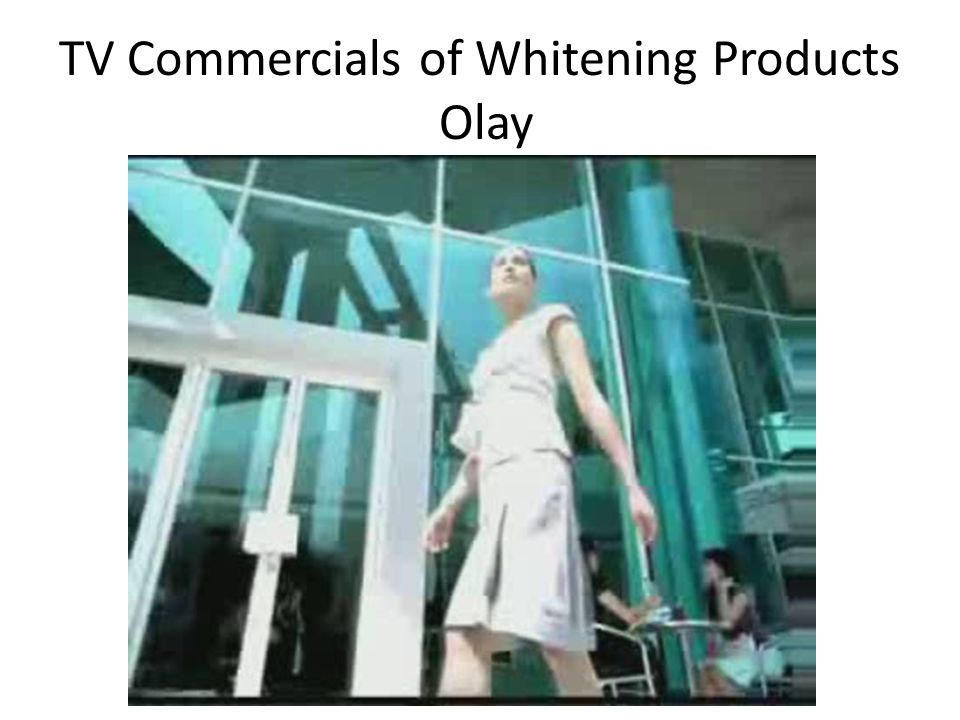 TV Commercials of Whitening Products Olay