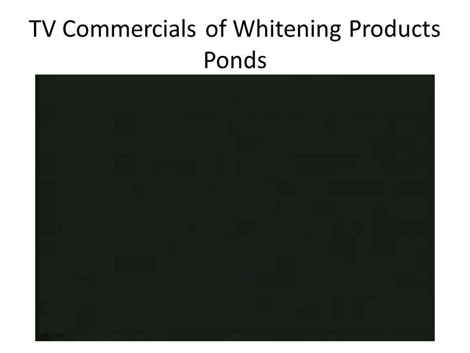 TV Commercials of Whitening Products Ponds