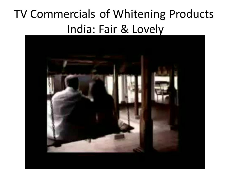 TV Commercials of Whitening Products India: Fair & Lovely