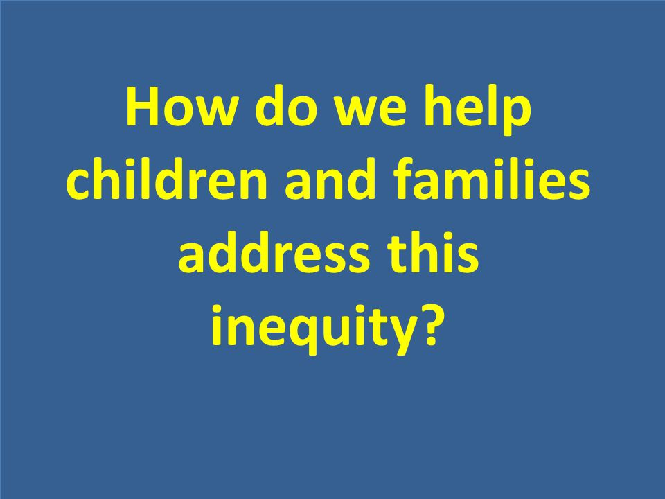 How do we help children and families address this inequity