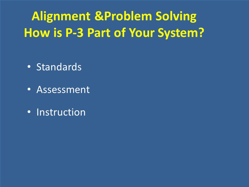 Alignment &Problem Solving How is P-3 Part of Your System