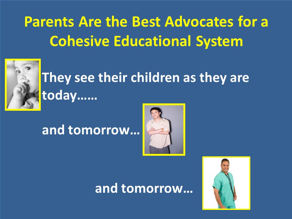 Parents Are the Best Advocates for a Cohesive Educational System