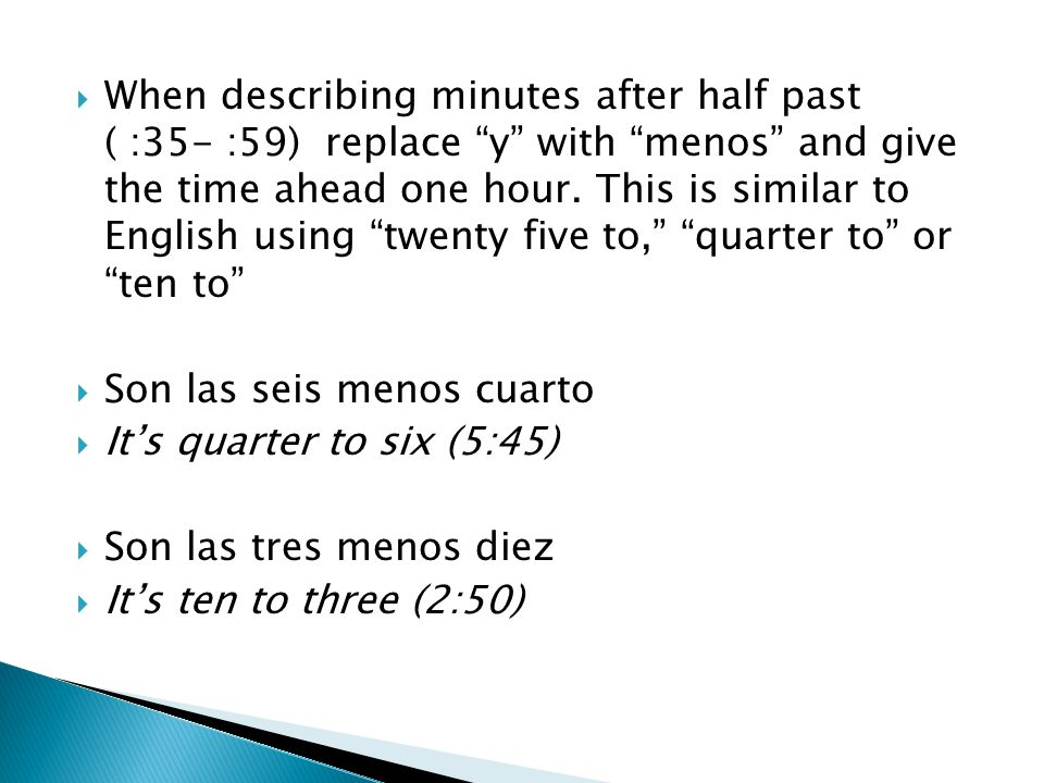 When describing minutes after half past ( :35- :59) replace y with menos and give the time ahead one hour. This is similar to English using twenty five to, quarter to or ten to