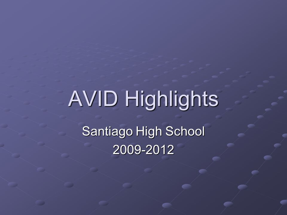 AVID Highlights Santiago High School 2009-2012