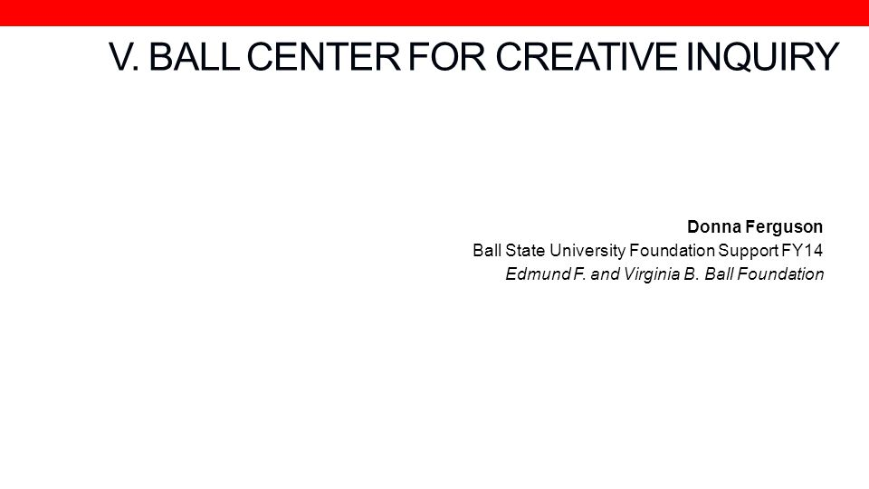 V. BALL CENTER FOR CREATIVE INQUIRY