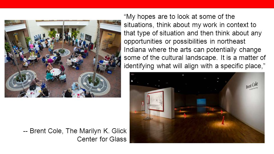 -- Brent Cole, The Marilyn K. Glick Center for Glass