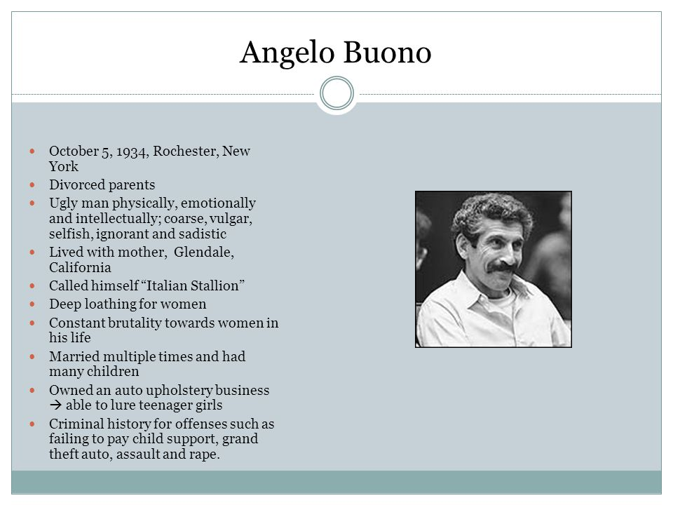 Angelo Buono October 5, 1934, Rochester, New York Divorced parents