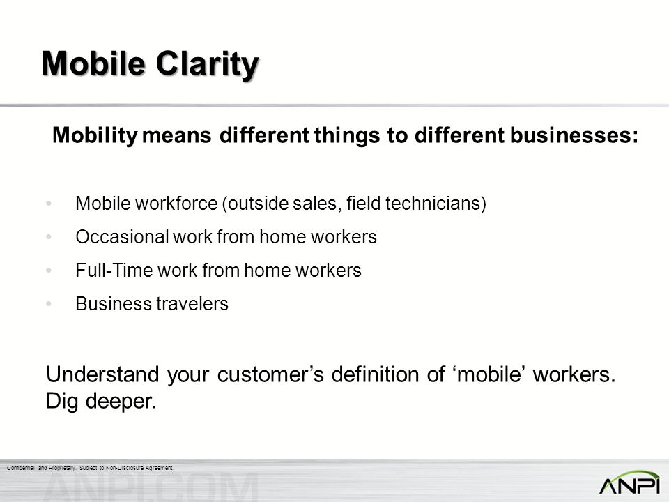 Mobile Clarity Mobility means different things to different businesses: Mobile workforce (outside sales, field technicians)
