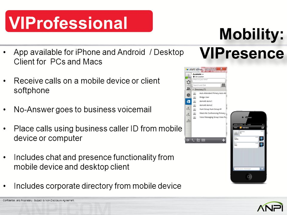 Mobility: VIPresence App available for iPhone and Android / Desktop Client for PCs and Macs. Receive calls on a mobile device or client softphone.