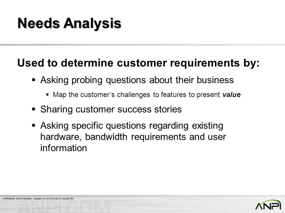 Needs Analysis Used to determine customer requirements by: