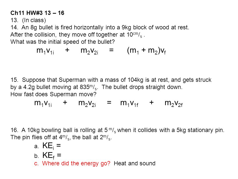 Ch11 HW#3 13 – 16 13. (In class) 14. An 8g bullet is fired horizontally into a 9kg block of wood at rest.