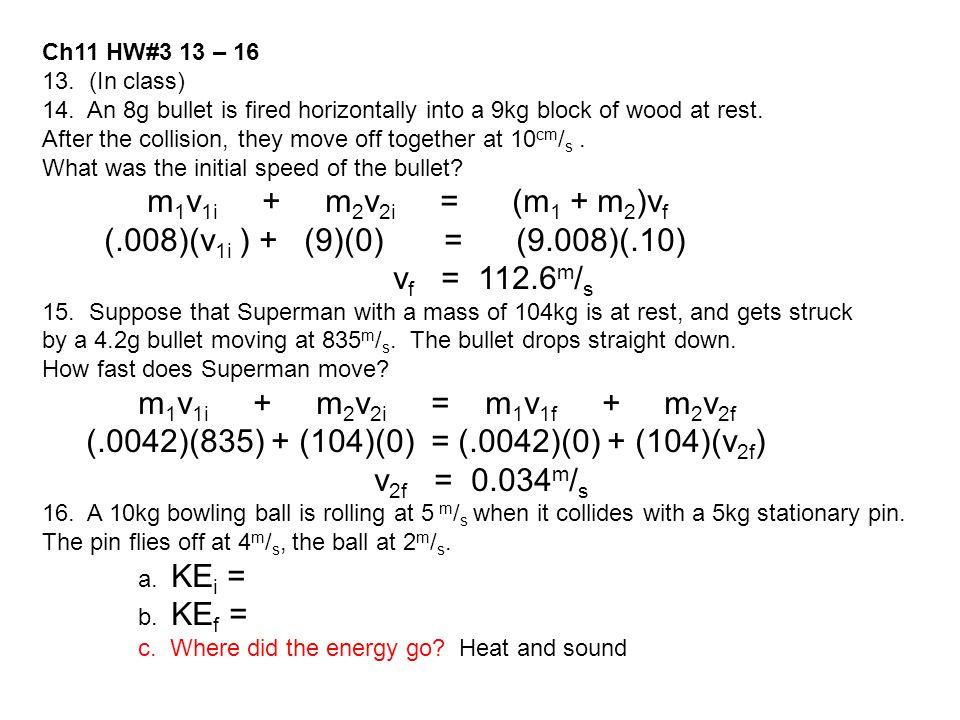 (.0042)(835) + (104)(0) = (.0042)(0) + (104)(v2f) v2f = 0.034m/s