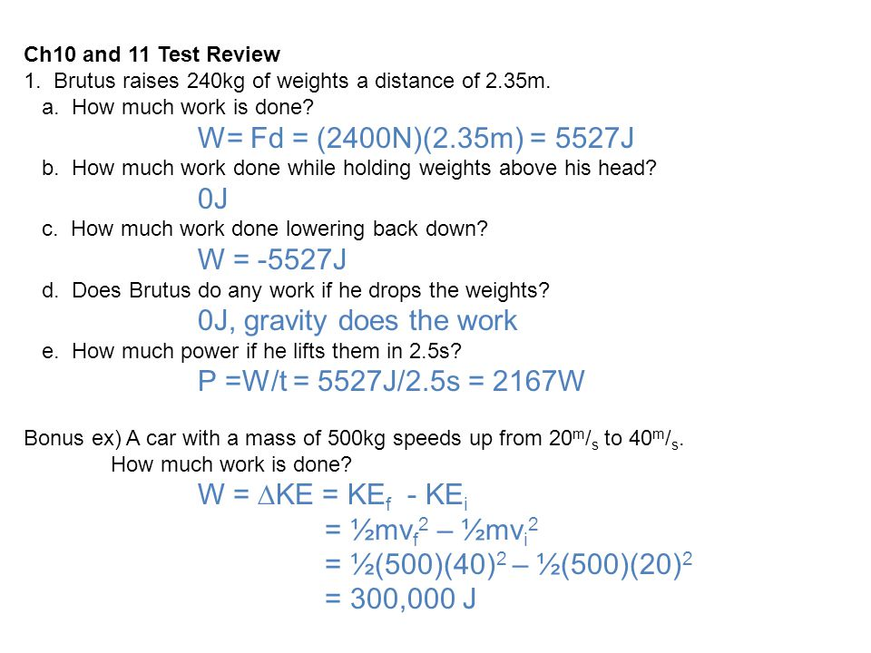 W= Fd = (2400N)(2.35m) = 5527J 0J W = -5527J 0J, gravity does the work