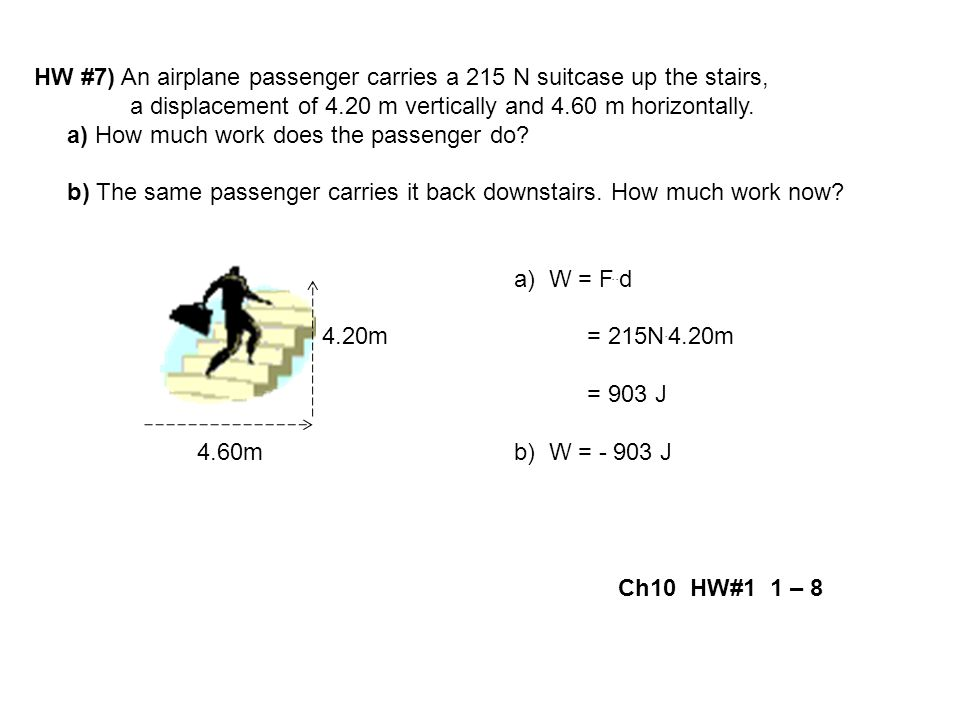 HW #7) An airplane passenger carries a 215 N suitcase up the stairs,