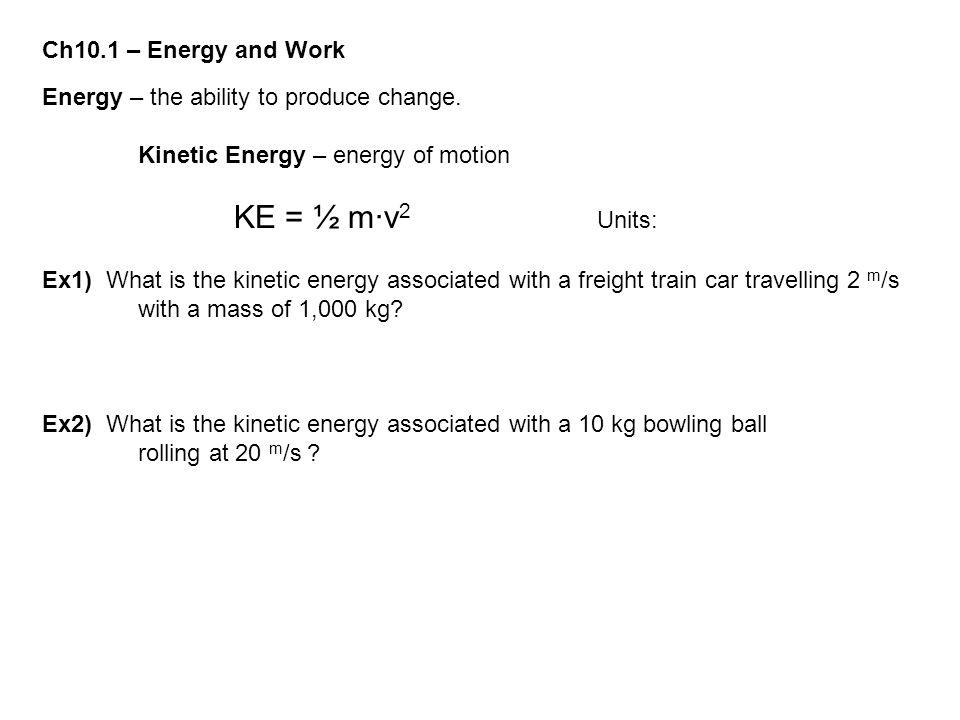 KE = ½ m∙v2 Units: Ch10.1 – Energy and Work