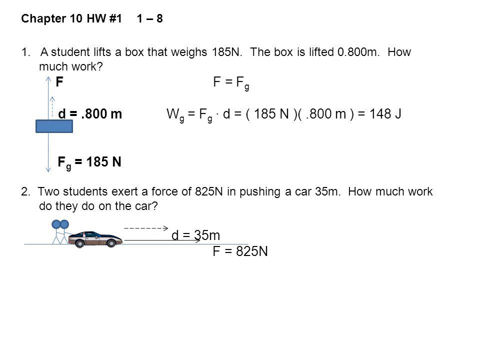d = .800 m Wg = Fg ∙ d = ( 185 N )( .800 m ) = 148 J Fg = 185 N