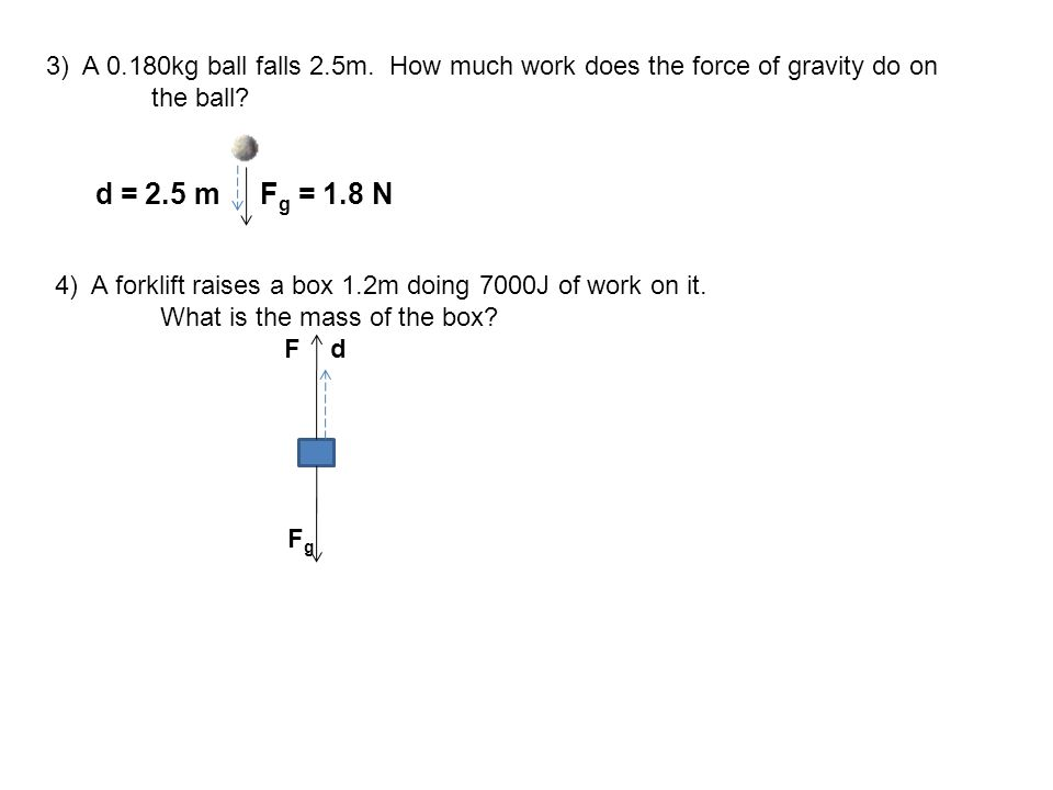 3) A 0.180kg ball falls 2.5m. How much work does the force of gravity do on the ball