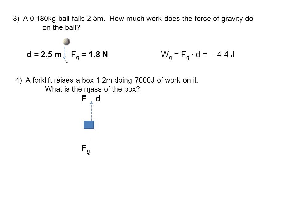 3) A 0.180kg ball falls 2.5m. How much work does the force of gravity do