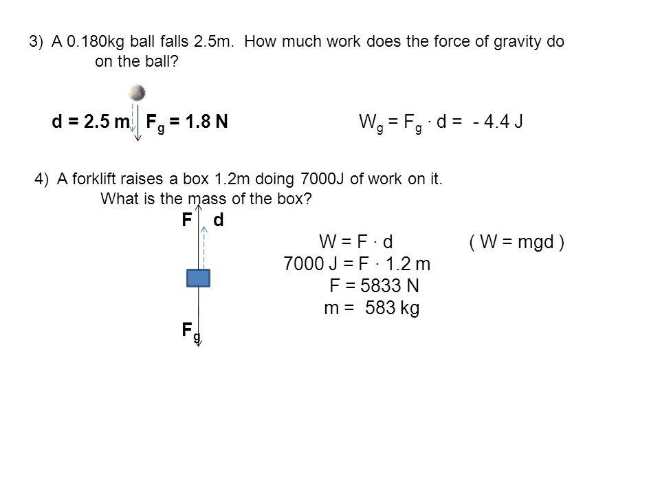 W = F ∙ d ( W = mgd ) 7000 J = F ∙ 1.2 m F = 5833 N m = 583 kg Fg