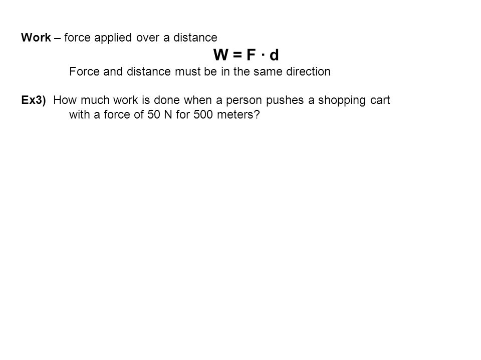 Work – force applied over a distance