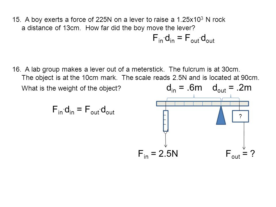 15. A boy exerts a force of 225N on a lever to raise a 1.25x103 N rock