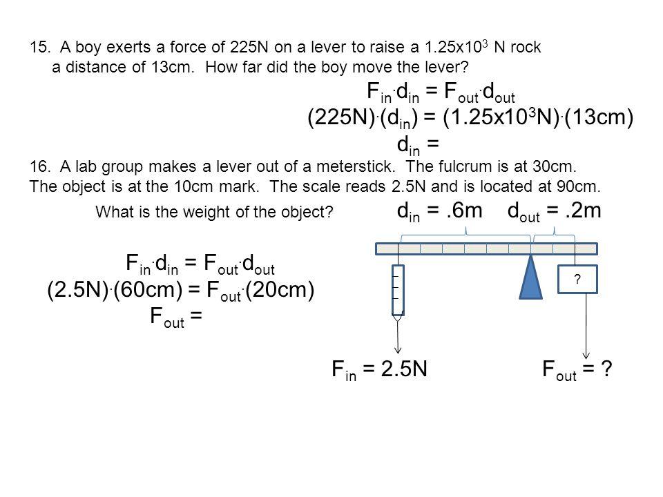 (225N).(din) = (1.25x103N).(13cm) din = (2.5N).(60cm) = Fout.(20cm)