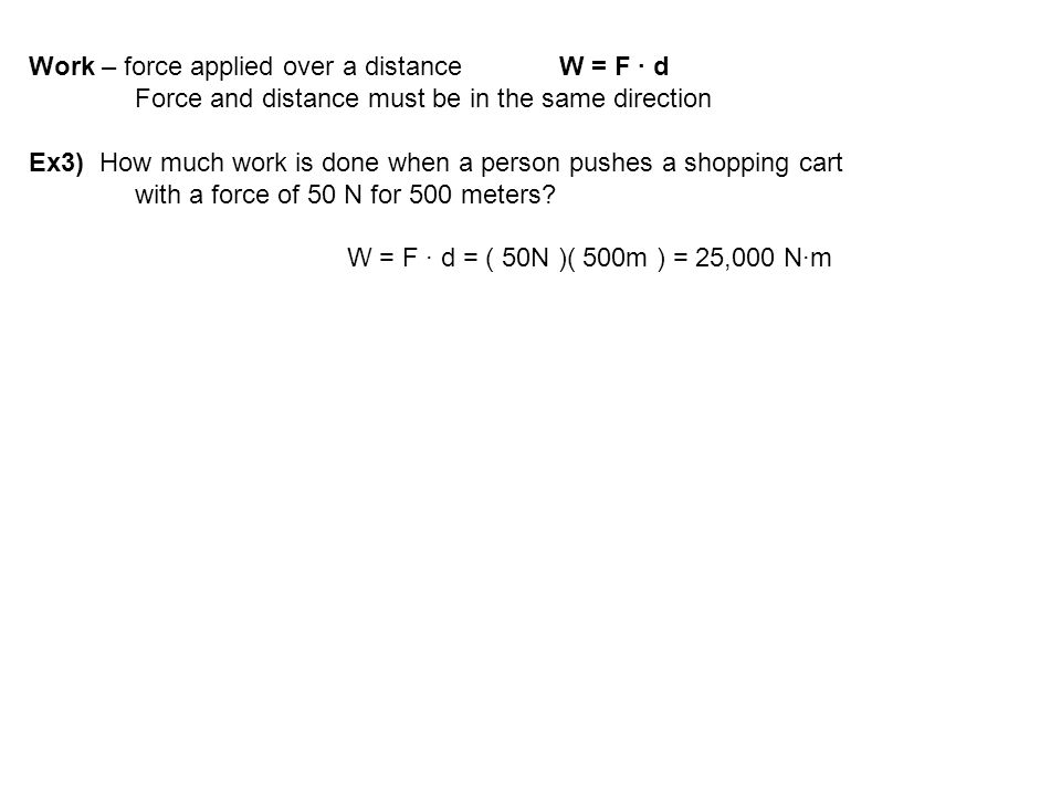 Work – force applied over a distance W = F ∙ d
