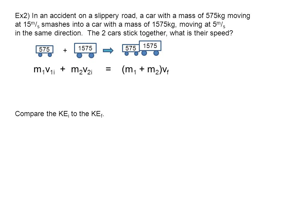 Ex2) In an accident on a slippery road, a car with a mass of 575kg moving