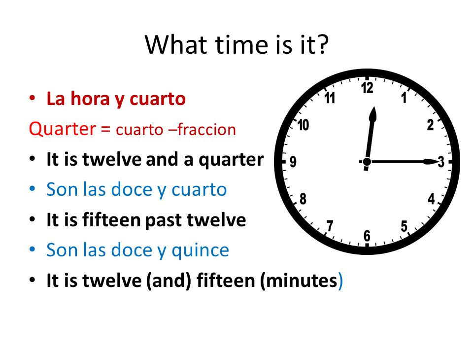 What time is it La hora y cuarto Quarter = cuarto –fraccion