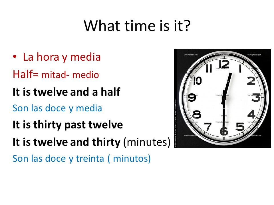 What time is it La hora y media Half= mitad- medio