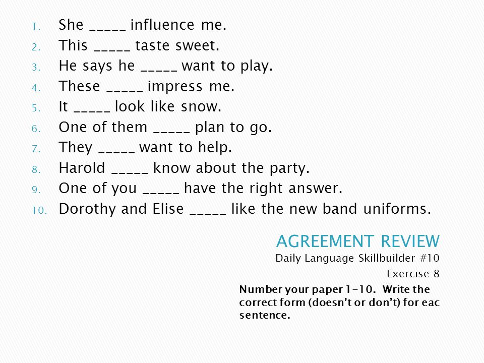 AGREEMENT REVIEW She _____ influence me. This _____ taste sweet.