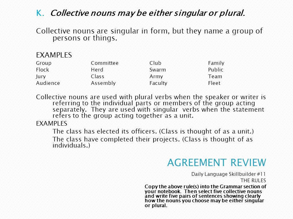 AGREEMENT REVIEW K. Collective nouns may be either singular or plural.