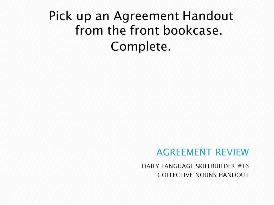 Pick up an Agreement Handout from the front bookcase.