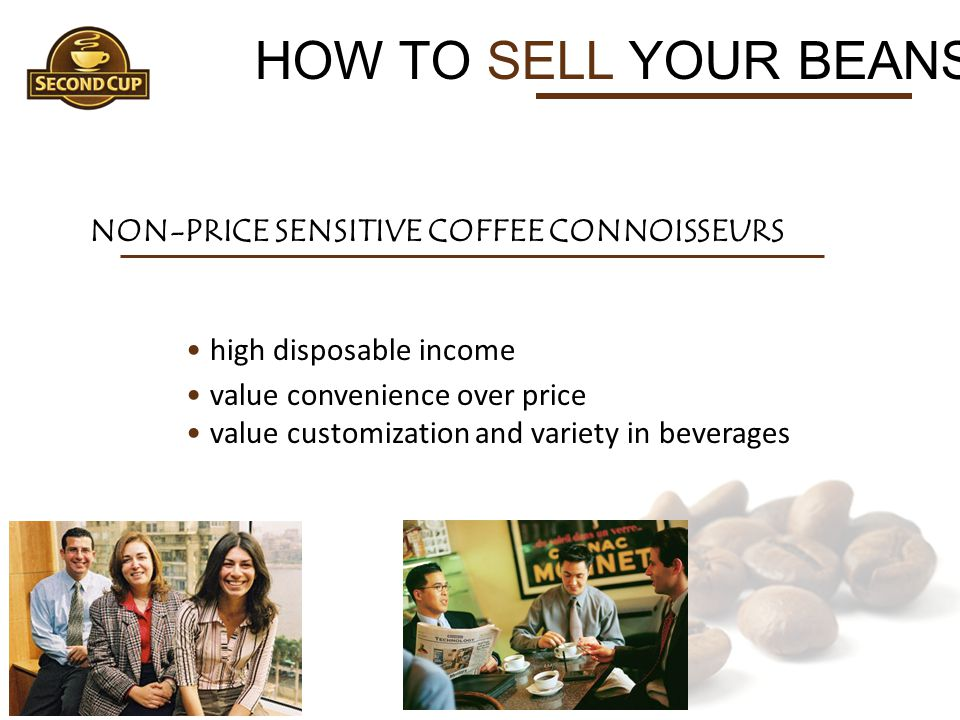 HOW TO SELL YOUR BEANS NON-PRICE SENSITIVE COFFEE CONNOISSEURS