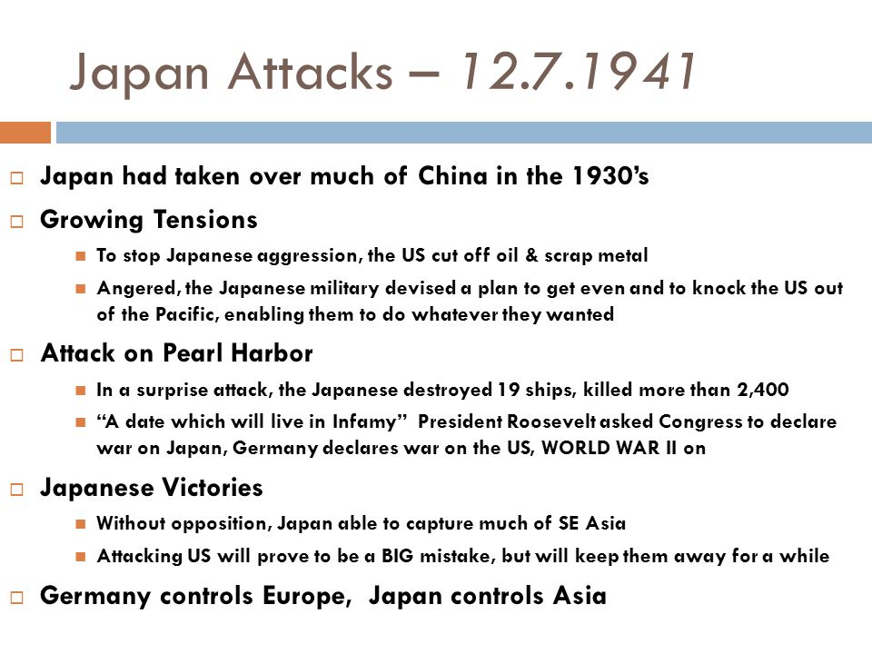 Japan Attacks – 12.7.1941 Japan had taken over much of China in the 1930's. Growing Tensions.