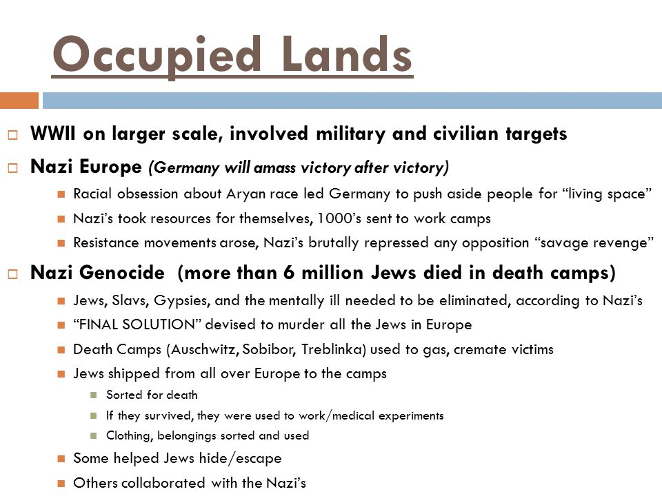 Occupied Lands WWII on larger scale, involved military and civilian targets. Nazi Europe (Germany will amass victory after victory)