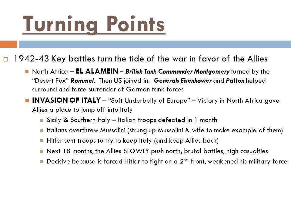 Turning Points 1942-43 Key battles turn the tide of the war in favor of the Allies.