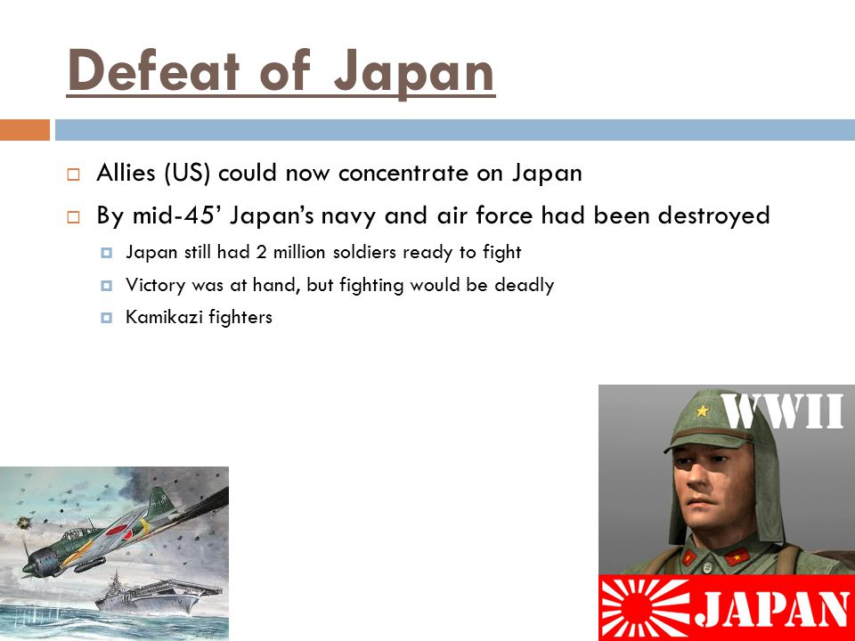 Defeat of Japan Allies (US) could now concentrate on Japan