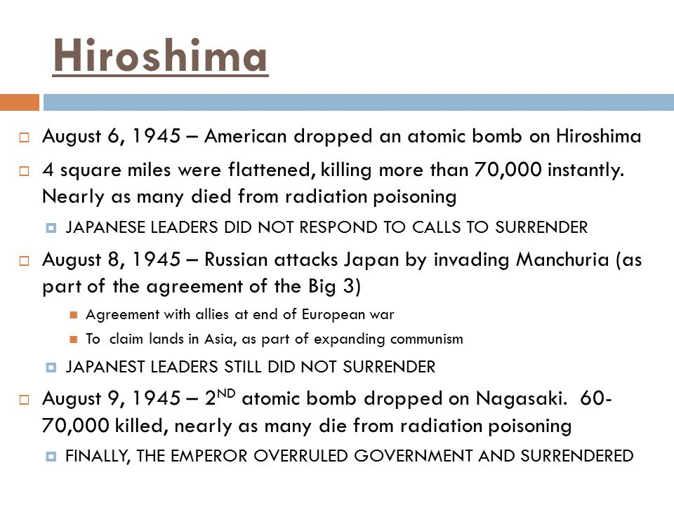 Hiroshima August 6, 1945 – American dropped an atomic bomb on Hiroshima.