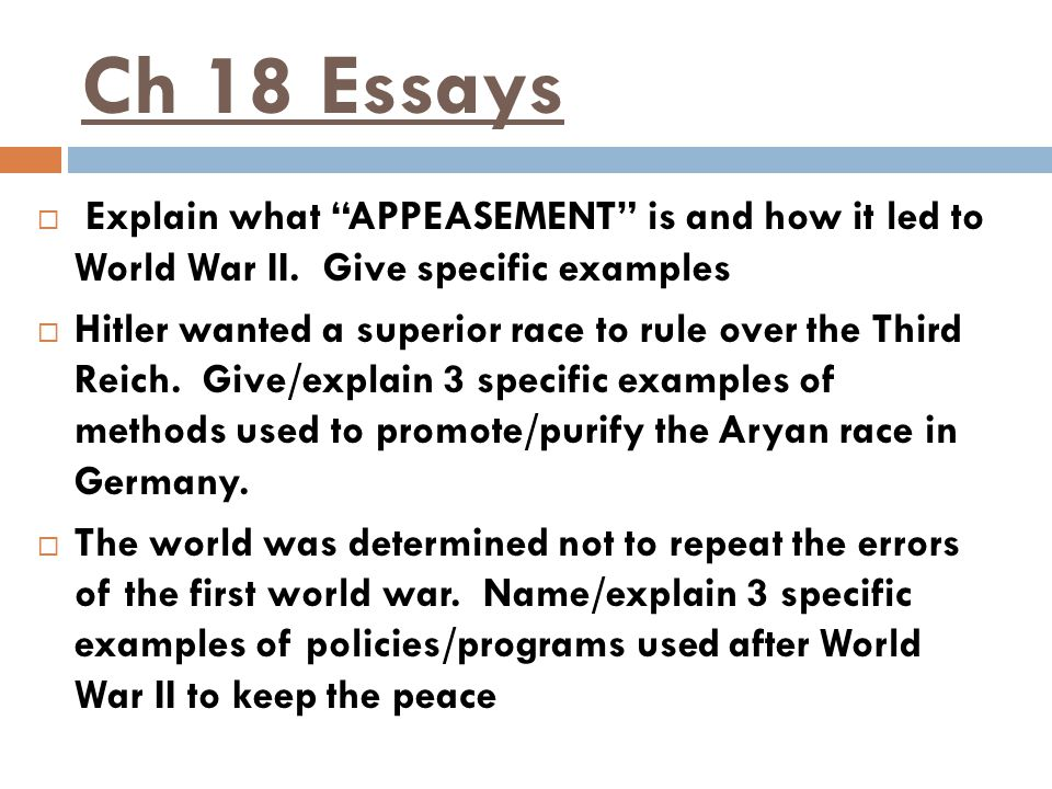 Ch 18 Essays Explain what APPEASEMENT is and how it led to World War II. Give specific examples.
