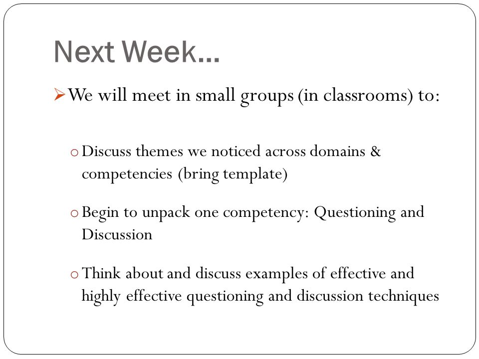 Next Week… We will meet in small groups (in classrooms) to: