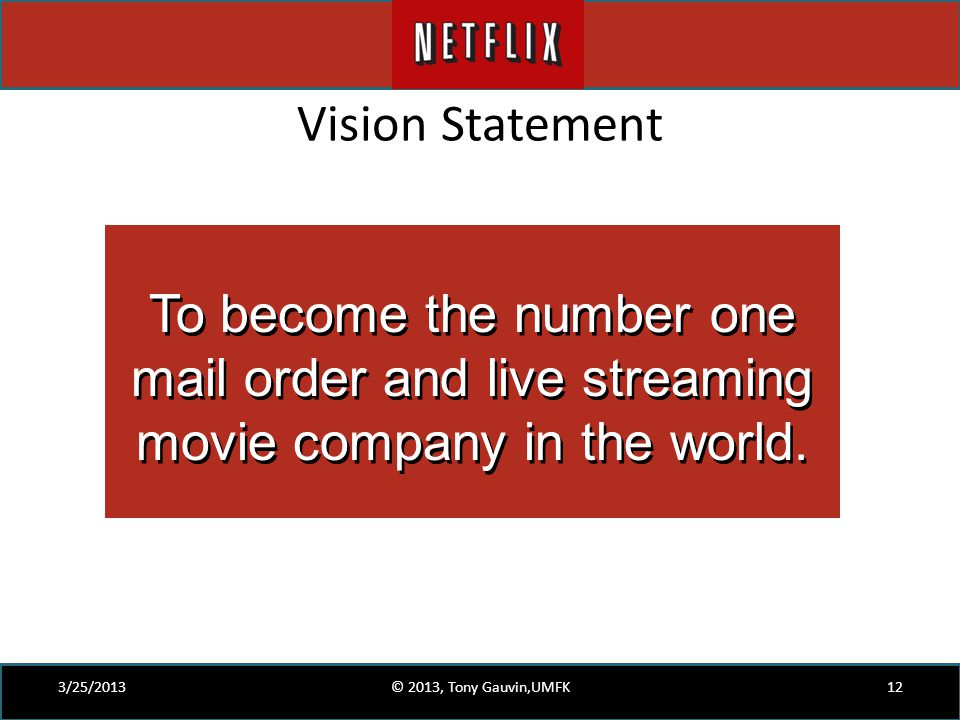 Vision Statement To become the number one mail order and live streaming movie company in the world.