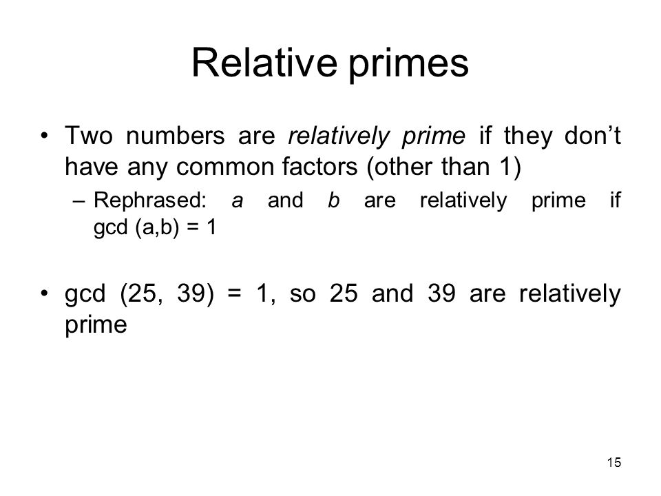 Relative primes Two numbers are relatively prime if they don't have any common factors (other than 1)
