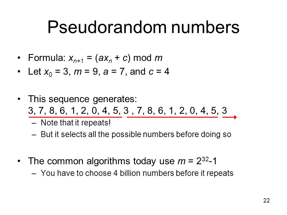 Pseudorandom numbers Formula: xn+1 = (axn + c) mod m