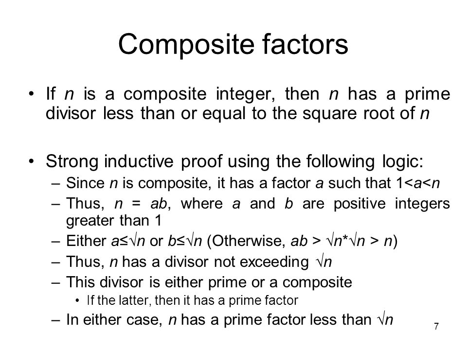 Composite factors If n is a composite integer, then n has a prime divisor less than or equal to the square root of n.